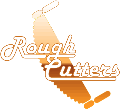 Rough Cutters