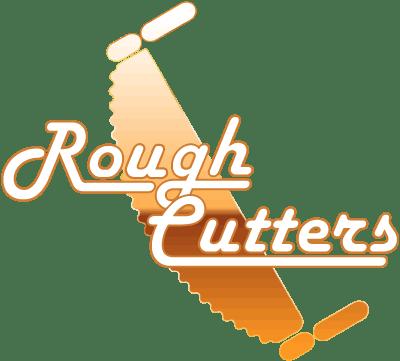 Rough Cutters
